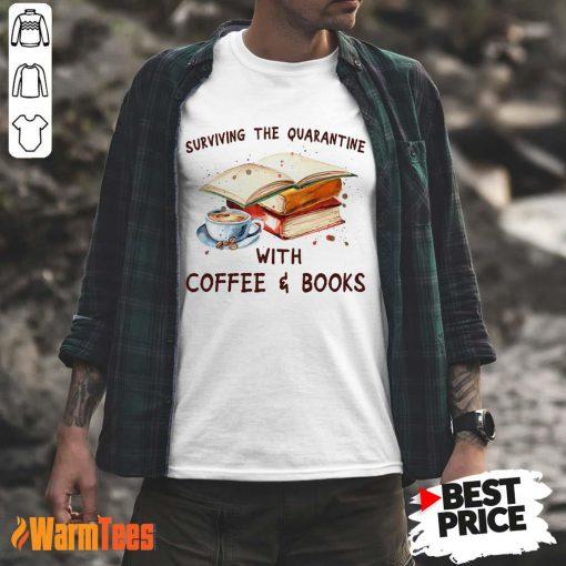 Surviving The Quarantine With Coffee Books Shirt
