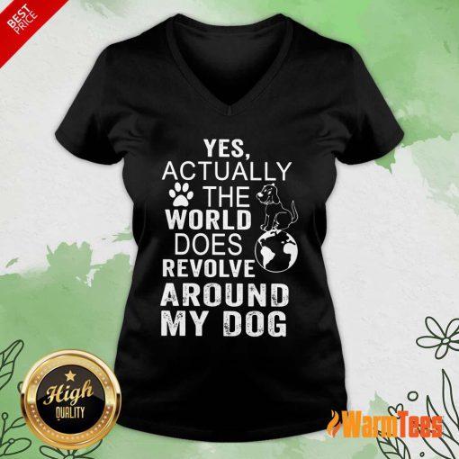 The World Does Revolve Around My Dog V-neck