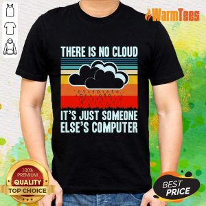 There Is No Cloud Computer Vintage Shirt