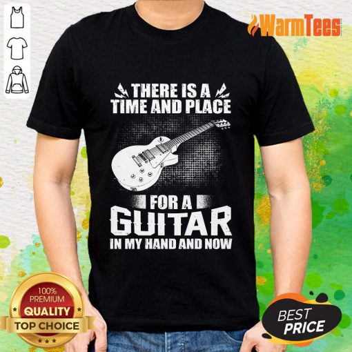 Time And Place For A Guitar In My Hand Shirt