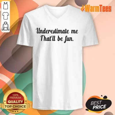 Underestimate Me That'll Be Fun V-neck