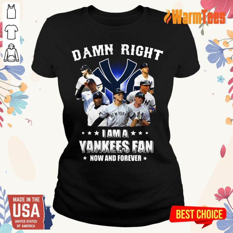 Damn Right I Am A Yankees Fan Ladies Tee