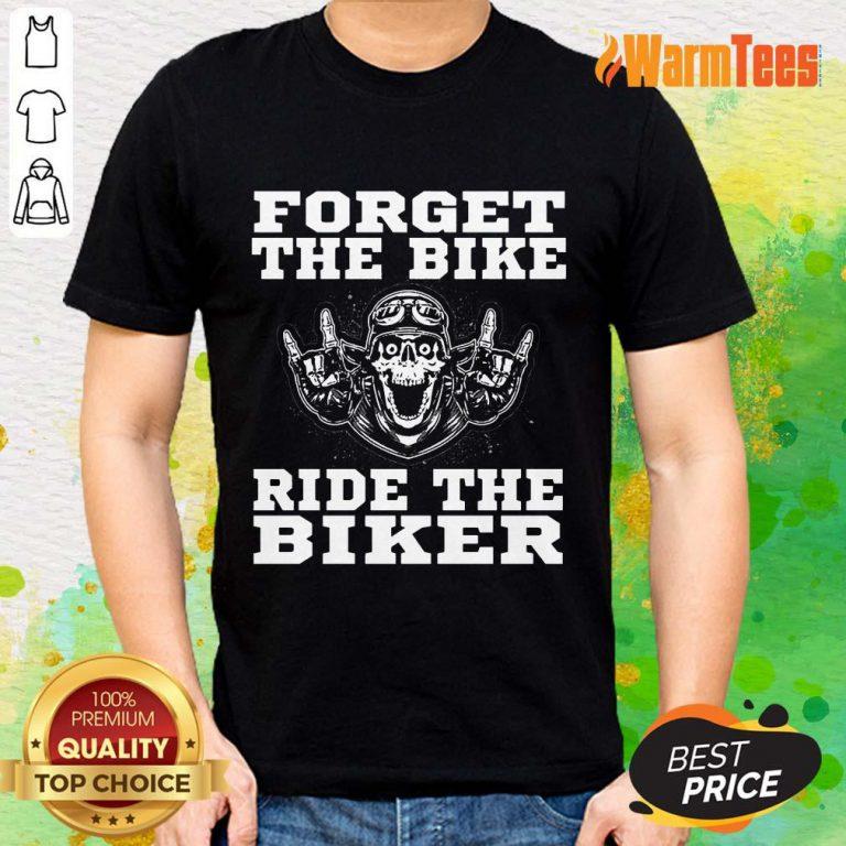 Forget The Bike Ride The Biker Skull Shirt