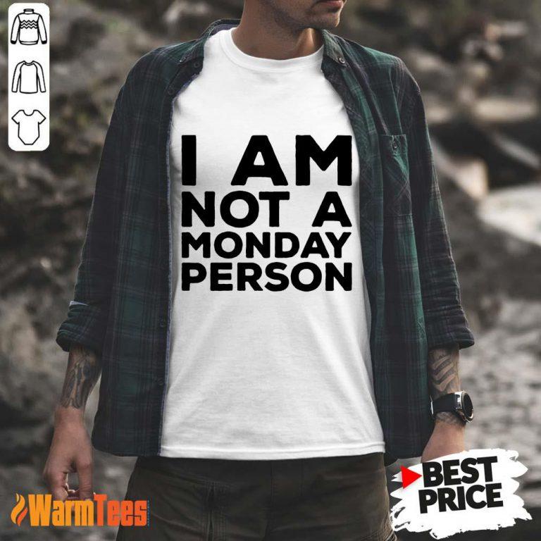 I Am Not A Monday Person Shirt