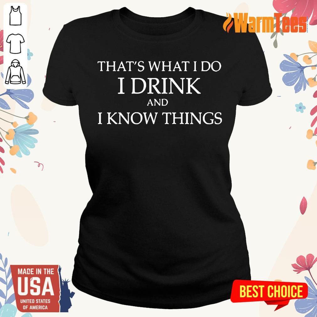 I Drink And I Know Things Ladies Tee