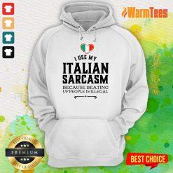 I Use My Italian Sarcasm Hoodie