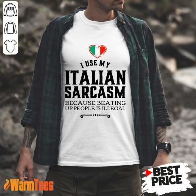 I Use My Italian Sarcasm Shirt