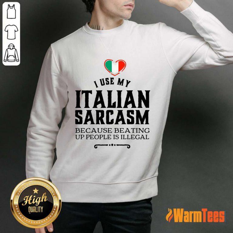 I Use My Italian Sarcasm Sweater