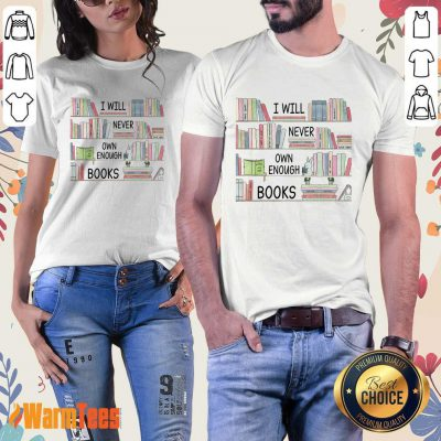 I Will Never Own Enough Books Ladies Tee