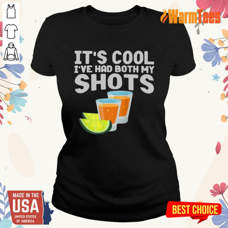 It's Cool I've Had Both My Shots Ladies Tee