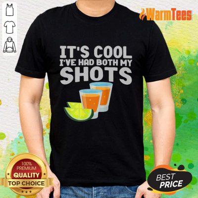 It's Cool I've Had Both My Shots Shirt