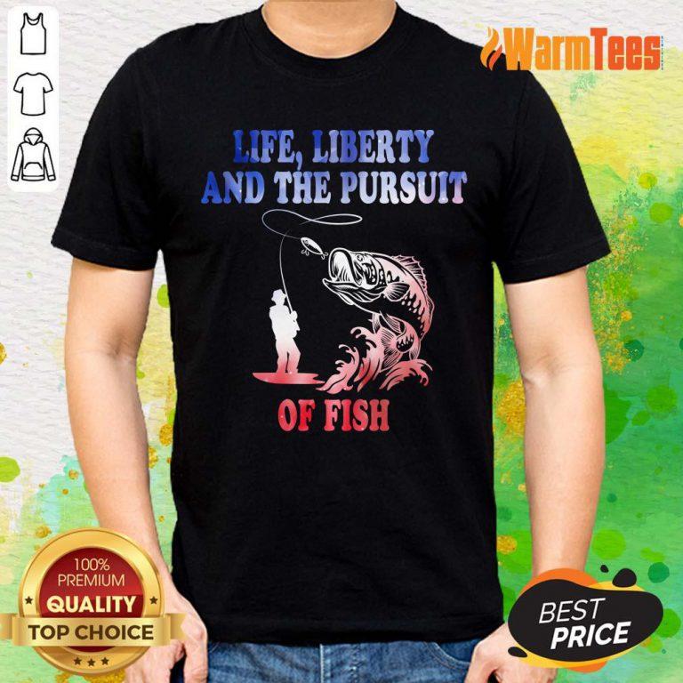Life Liberty And The Pursuit Of Fish Shirt