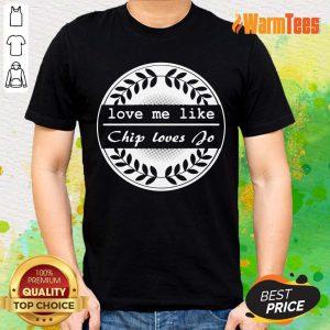 Love Me Like Chip Loves You Shirt