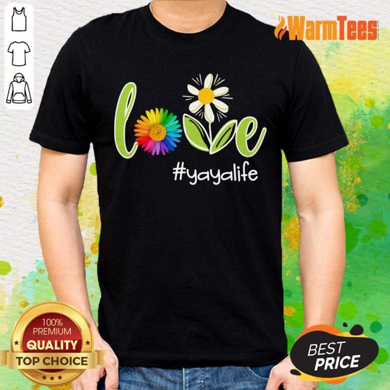 Love Yaya Life Flower Artistry Shirt