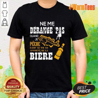 Ne Me Dérange Pas Biere Fishing Shirt