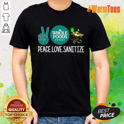 Peace Love Sanitize Baby Yoda Whole Foods Market Covid19 Shirt