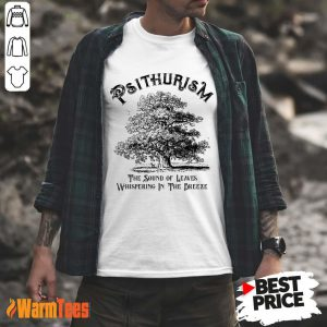 Psithurism The Sound Of Leaves Whispering In The Trees Shirt