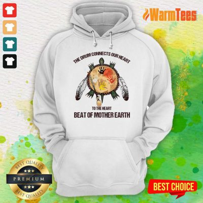 The Drum Connects Beat Of Mother Earth Hoodie
