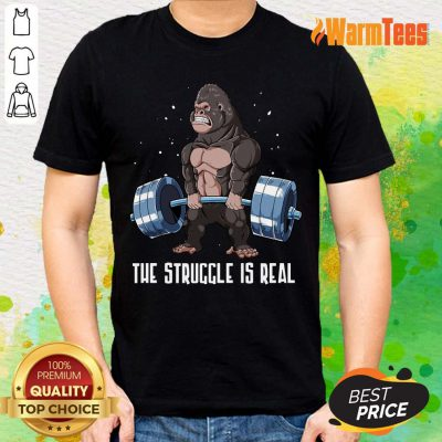 The Struggle Is Real Gorilla Shirt