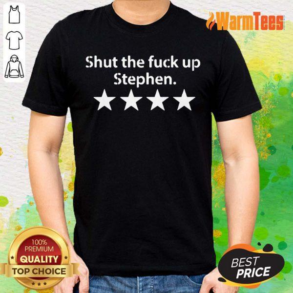 Top Shut The Fuck Up Stephen Shirt