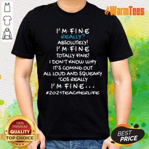 Vip I Am Fine Really Absolutely I Am Fine Totally Fine I Do Not Know Why Shirt