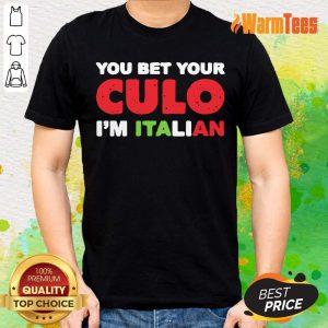 You Bet Your Culo I Am Italian Shirt