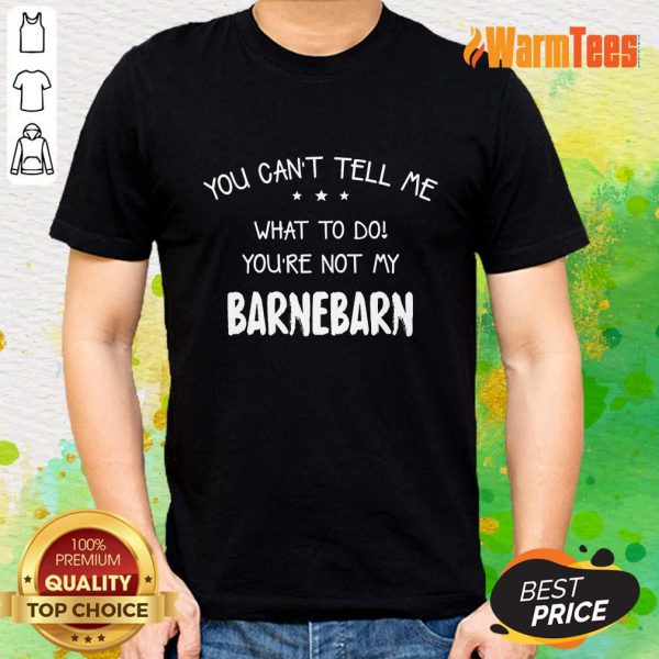 You Can't Tell Me Barnebarn Shirt