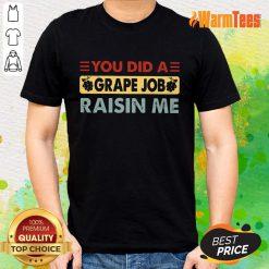 You Did A Grape Job Raisin Me Shirt