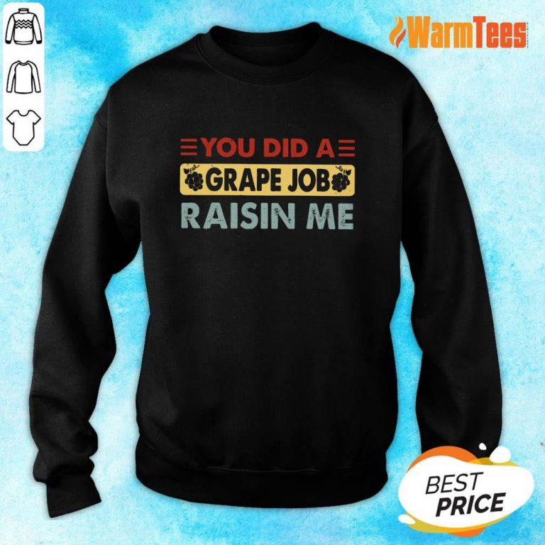 You Did A Grape Job Raisin Me Sweater